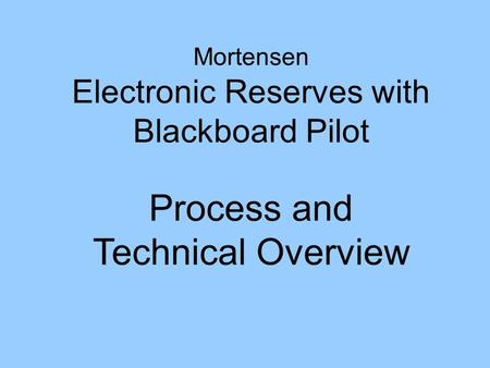 Mortensen Electronic Reserves with Blackboard Pilot Process and Technical Overview.