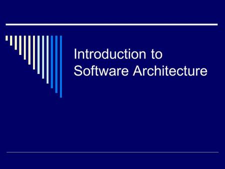 Introduction to Software Architecture. What is Software Architecture?  It is the body of methods and techniques that help us to manage the complexities.