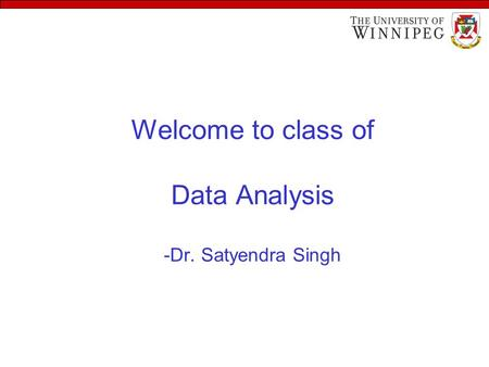 Welcome to class of Data Analysis -Dr. Satyendra Singh.
