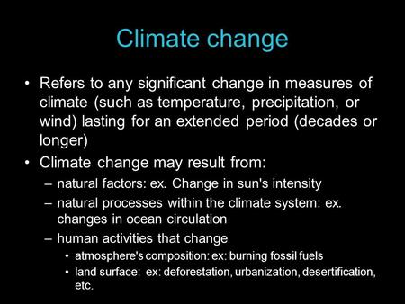 Climate change Refers to any significant change in measures of climate (such as temperature, precipitation, or wind) lasting for an extended period (decades.