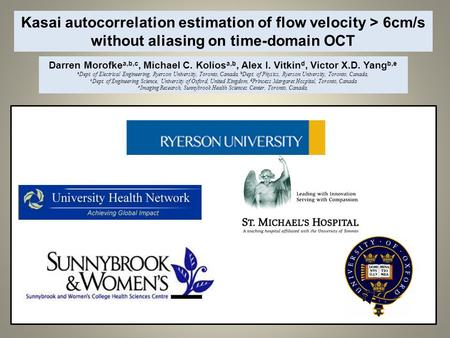 Kasai autocorrelation estimation of flow velocity > 6cm/s without aliasing on time-domain OCT Darren Morofke a,b,c, Michael C. Kolios a,b, Alex I. Vitkin.