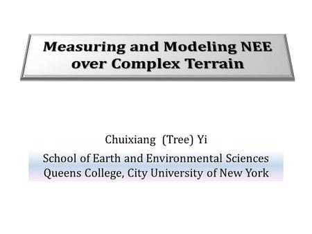 Chuixiang (Tree) Yi School of Earth and Environmental Sciences Queens College, City University of New York.