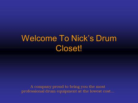 Welcome To Nick's Drum Closet! A company proud to bring you the most professional drum equipment at the lowest cost…