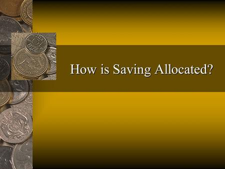 How is Saving Allocated?. Fred ThompsonFinancial Architecture2 Direct versus Indirect Financing Direct: Savers and borrowers link directly Indirect: An.