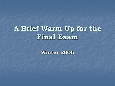 A Brief Warm Up for the Final Exam Winter 2006. Contents of the Final Term Exam 25 multiple choice questions (2pts each). 25 multiple choice questions.