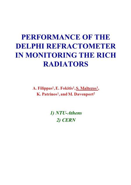 PERFORMANCE OF THE DELPHI REFRACTOMETER IN MONITORING THE RICH RADIATORS A. Filippas 1, E. Fokitis 1, S. Maltezos 1, K. Patrinos 1, and M. Davenport 2.