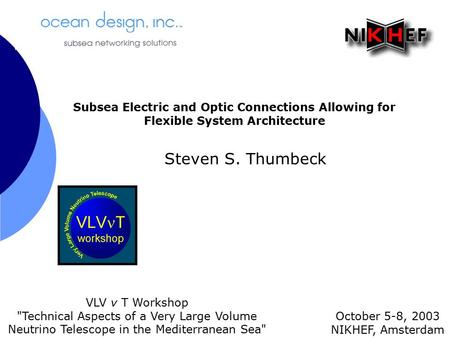 Steven S. Thumbeck October 5-8, 2003 NIKHEF, Amsterdam VLV ν T Workshop Technical Aspects of a Very Large Volume Neutrino Telescope in the Mediterranean.