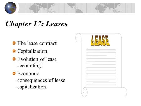 Chapter 17: Leases The lease contract Capitalization Evolution of lease accounting Economic consequences of lease capitalization.