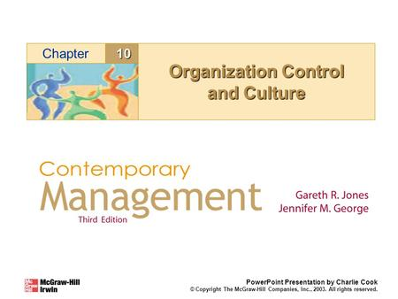 10Chapter PowerPoint Presentation by Charlie Cook © Copyright The McGraw-Hill Companies, Inc., 2003. All rights reserved. Organization Control and Culture.
