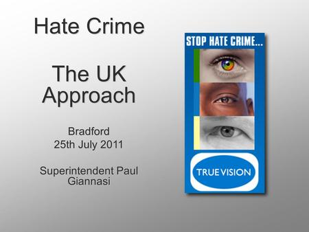 Hate Crime The UK Approach Bradford 25th July 2011 Superintendent Paul Giannasi.