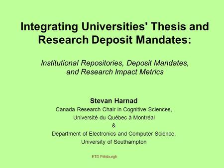 Integrating Universities' Thesis and Research Deposit Mandates: Institutional Repositories, Deposit Mandates, and Research Impact Metrics Stevan Harnad.