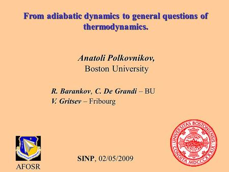 From adiabatic dynamics to general questions of thermodynamics. Anatoli Polkovnikov, Boston University AFOSR R. Barankov, C. De Grandi – BU V. Gritsev.