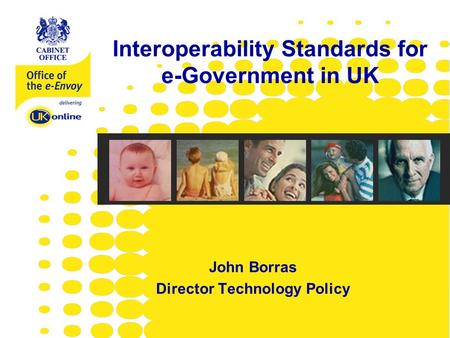Www.e-envoy.gov.uk John Borras Director Technology Policy Interoperability Standards for e-Government in UK.
