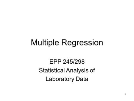 1 Multiple Regression EPP 245/298 Statistical Analysis of Laboratory Data.