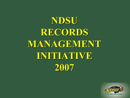 NDSU RECORDS MANAGEMENT INITIATIVE 2007