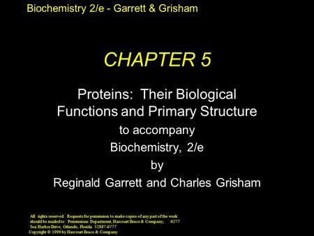 Biochemistry 2/e - Garrett & Grisham Copyright © 1999 by Harcourt Brace & Company CHAPTER 5 Proteins: Their Biological Functions and Primary Structure.