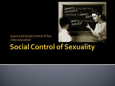  Laws and Social Control of Sex  Sex Education.