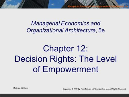 Managerial Economics and Organizational Architecture, 5e Managerial Economics and Organizational Architecture, 5e Chapter 12: Decision Rights: The Level.