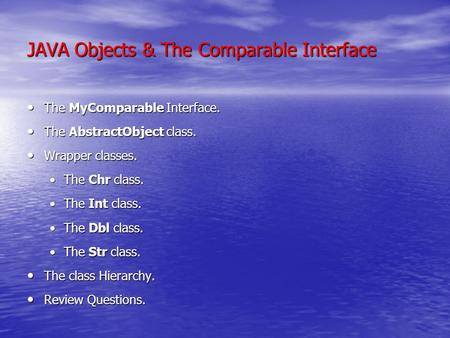 JAVA Objects & The Comparable Interface The MyComparable Interface. The MyComparable Interface. The AbstractObject class. The AbstractObject class. Wrapper.