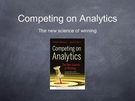 Competing on Analytics The new science of winning.