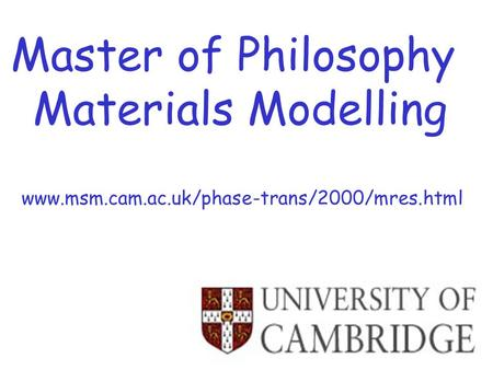 Master of Philosophy Materials Modelling www.msm.cam.ac.uk/phase-trans/2000/mres.html.