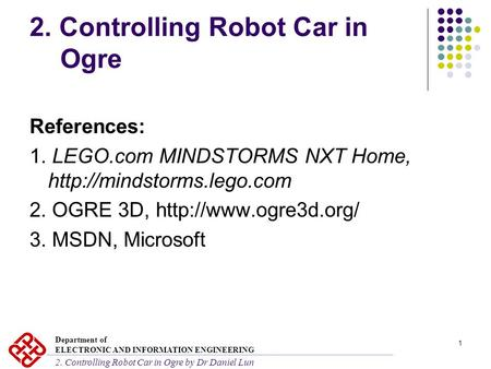 1 2. Controlling Robot Car in Ogre References: 1. LEGO.com MINDSTORMS NXT Home,  2. OGRE 3D,  3. MSDN,