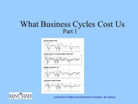 Lectures in Macroeconomics- Charles W. Upton What Business Cycles Cost Us Part 1.