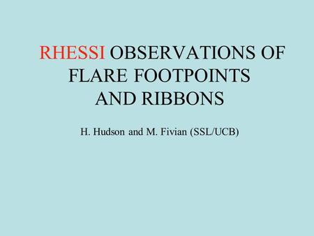RHESSI OBSERVATIONS OF FLARE FOOTPOINTS AND RIBBONS H. Hudson and M. Fivian (SSL/UCB)