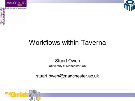 Workflows within Taverna Stuart Owen University of Mancester, UK