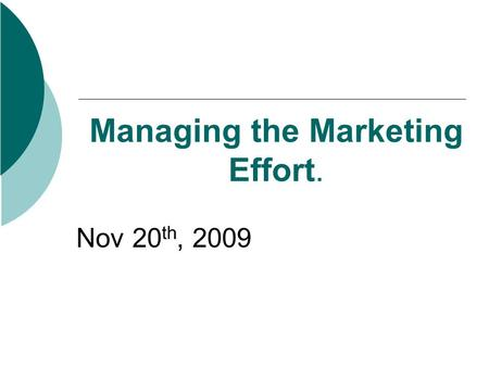 Managing the Marketing Effort. Nov 20 th, 2009. This section covers: Marketing organisation/management Marketing implementation – drawing up a marketing.