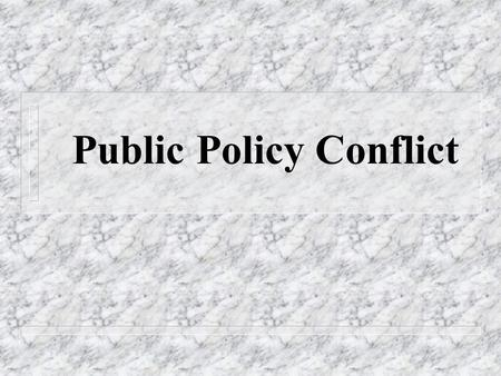 Public Policy Conflict. PUBLIC PARTICIPATION PUBLICPUBLIC INTERESTINTEREST Attorney General Independent/Accountable Judges, Prosecutors, Police Constitutional.