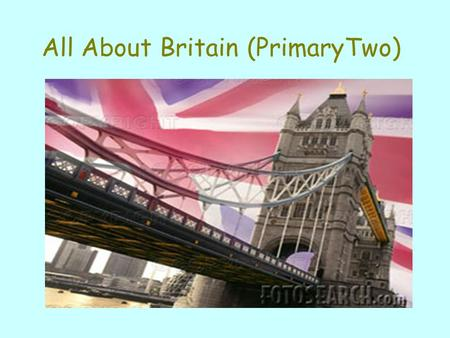All About Britain (PrimaryTwo). Where is Britain?