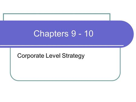 Chapters 9 - 10 Corporate Level Strategy Foods Quaker North America Quaker Oats Cap'n Crunch cereal Life cereal Quisp cereal King Vitaman cereal Mother's.