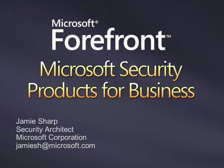 Jamie Sharp Security Architect Microsoft Corporation