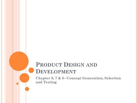 P RODUCT D ESIGN AND D EVELOPMENT Chapter 6, 7 & 8– Concept Generation, Selection and Testing.