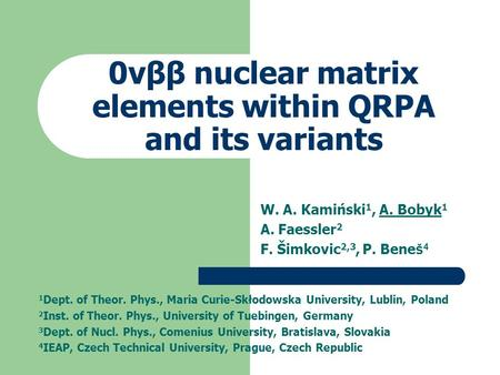 0νββ nuclear matrix elements within QRPA and its variants W. A. Kamiński 1, A. Bobyk 1 A. Faessler 2 F. Šimkovic 2,3, P. Bene š 4 1 Dept. of Theor. Phys.,