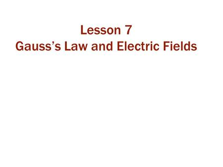 Lesson 7 Gauss's Law and Electric Fields. Class 18 Today, we will: learn the definition of a Gaussian surface learn how to count the net number of field.