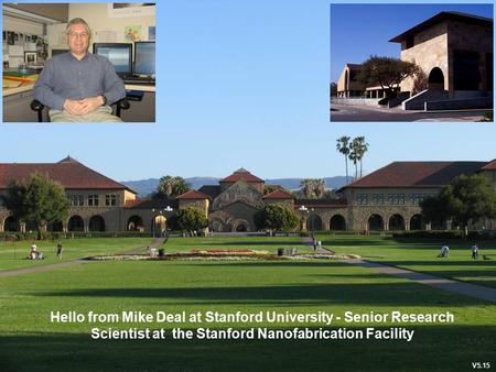 Hello from Mike Deal at Stanford University - Senior Research Scientist at the Stanford Nanofabrication Facility V5.15.