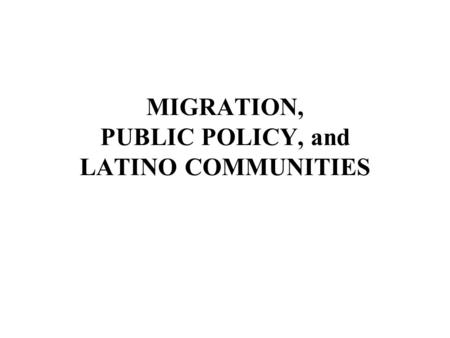 MIGRATION, PUBLIC POLICY, and LATINO COMMUNITIES.