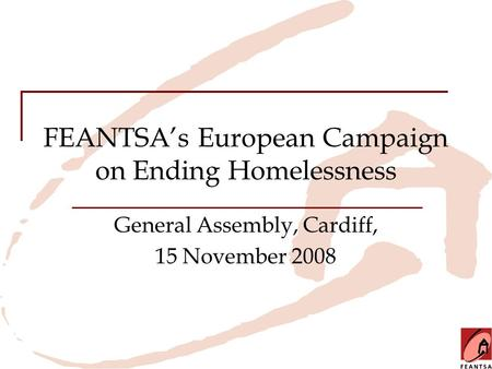 FEANTSA's European Campaign on Ending Homelessness General Assembly, Cardiff, 15 November 2008.