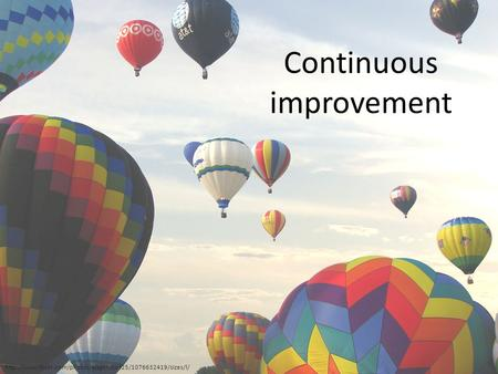 Continuous improvement.