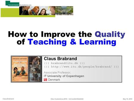 Claus Brabrand May 19, 2010Dies Academicus 2010 – Universität Bielefeld How to Improve the Quality of Teaching & Learning Claus Brabrand (((
