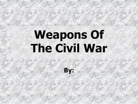 Weapons Of The Civil War By:. Shoulder Arms ntnthe Shoulder arm rifle nSnSmooth-bore rifle and Shotgun.