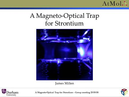 A Magneto-Optical Trap for Strontium James Millen A Magneto-Optical Trap for Strontium – Group meeting 29/09/08.