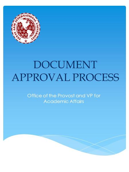 DOCUMENT APPROVAL PROCESS Office of the Provost and VP for Academic Affairs.