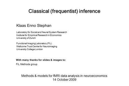 Classical (frequentist) inference Methods & models for fMRI data analysis in neuroeconomics 14 October 2009 Klaas Enno Stephan Laboratory for Social and.