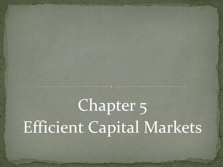 Chapter 5 Efficient Capital Markets. In an efficient capital market, security prices adjust rapidly to the arrival of new information. The current prices.