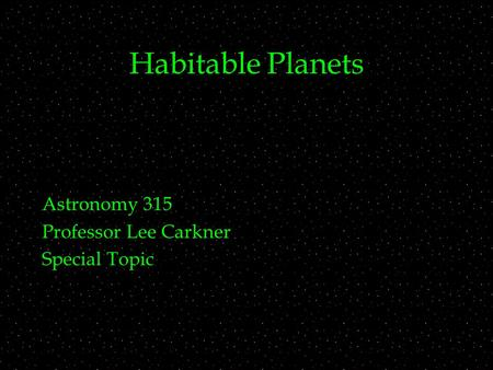 Habitable Planets Astronomy 315 Professor Lee Carkner Special Topic.