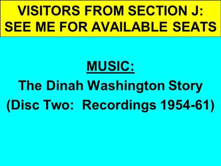 VISITORS FROM SECTION J: SEE ME FOR AVAILABLE SEATS MUSIC: The Dinah Washington Story (Disc Two: Recordings 1954-61)