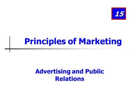 Advertising and Public Relations 15 Principles of Marketing.